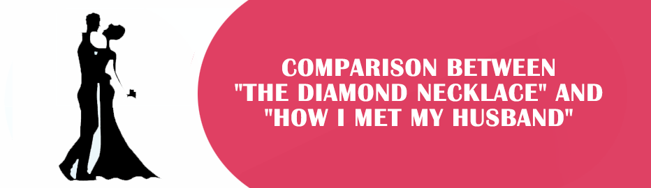 "Compare and Contrast Essay Example - ""The Diamond Necklace"" vs ""How I Met My Husband"""